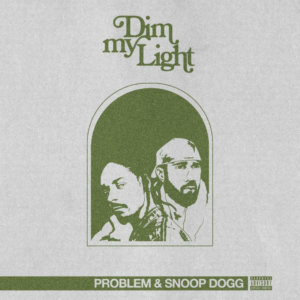 """Problem & Snoop Dogg Connect For """"Dim My Light"""" Single"""